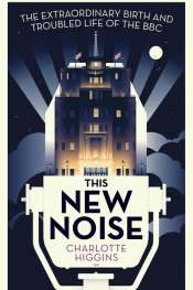 Andy Lloyd James reviews 'This New Noise' by Charlotte Higgins