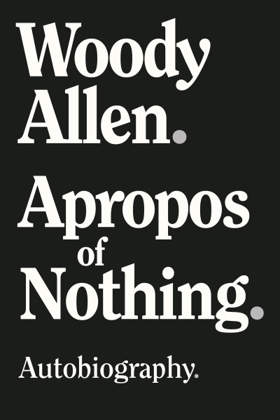 Peter Craven reviews 'Apropos of Nothing' by Woody Allen