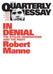 Morag Fraser reviews 'In Denial: The Stolen Generations and the Right (Quarterly Essay 1)' by Robert Manne
