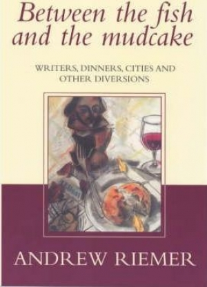 Marion Halligan reviews 'Between the Fish and the Mudcake' by Andrew Riemer