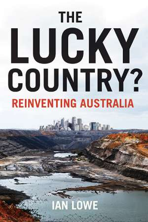 Peter Christoff reviews 'The Lucky Country? Reinventing Australia' by Ian Lowe