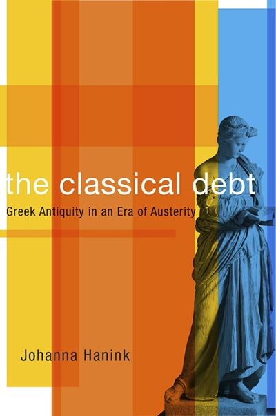 Peter Acton reviews 'The Classical Debt: Greek antiquity in an Era of austerity' by Johanna Hanink