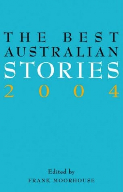Gail Jones reviews 'The Best Australian Stories 2004' edited by Frank Moorhouse