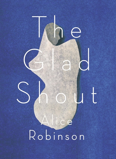 Jane Rawson reviews 'The Glad Shout' by Alice Robinson