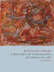 Billy Griffiths reviews 'Rattling Spears: A history of indigenous Australian' art by Ian McLean