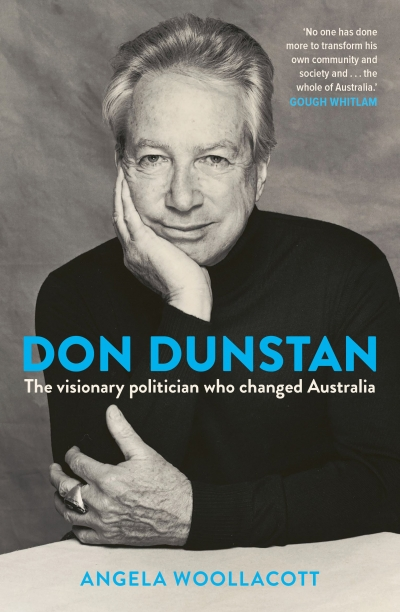 Christina Slade reviews 'Don Dunstan: The visionary politician who changed Australia' by Angela Woollacott