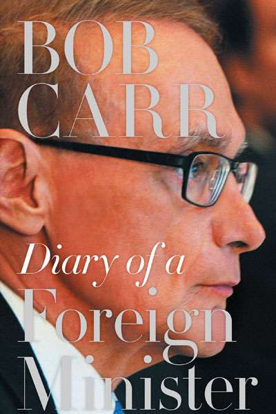 Neal Blewett reviews 'Diary of A Foreign Minister' by Bob Carr
