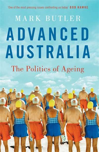 Renata Singer reviews 'Advanced Australia: The politics of ageing' by Mark Butler