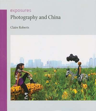 Sophie McIntyre reviews 'Photography and China' by Claire Roberts
