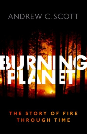 Billy Griffiths reviews 'Burning Planet: The story of fire through time' by Andrew C. Scott