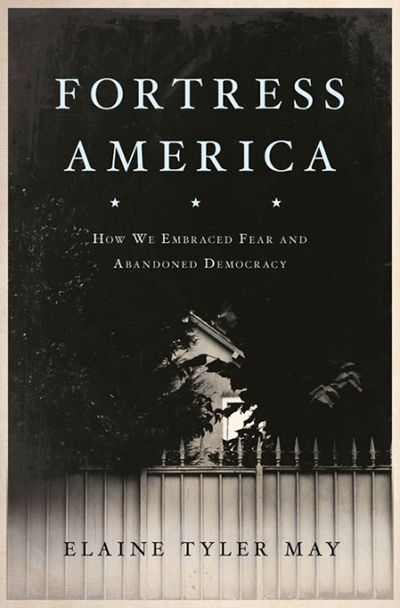 Max Holleran reviews 'Fortress America: How we embraced fear and abandoned democracy' by Elaine Tyler May