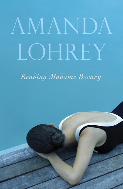 Judith Armstrong reviews 'Reading Madame Bovary' by Amanda Lohrey