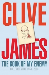 Peter Goldsworthy reviews 'The Book of My Enemy: Collected verse 1958–2003' by Clive James