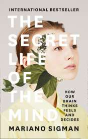 Nick Haslam reviews 'The Secret Life of The Mind: How our brain thinks, feels, and decides' by Mariano Sigman