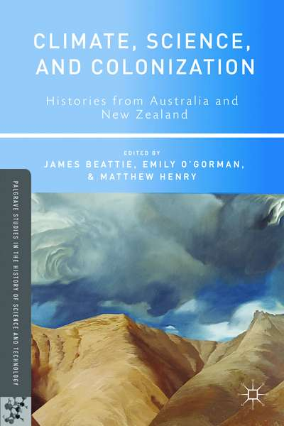 Rebecca Jones reviews 'Climate, Science, and Colonization' edited by James Beattie, Emily O'Gorman, and Matthew Henry