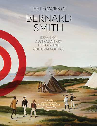 Andrew Fuhrmann reviews 'The Legacies of Bernard Smith: Essays on Australian Art, history and cultural politics' edited by Jaynie Anderson, Christopher R. Marshall, and Andrew Yip