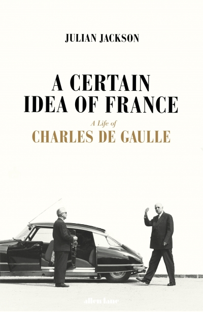 Rémy Davison reviews 'A Certain Idea of France: The life of Charles de Gaulle' by Julian Jackson