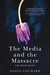 Carol Middleton reviews 'The Media and the Massacre, Port Arthur 1996-2016' by Sonya Voumard