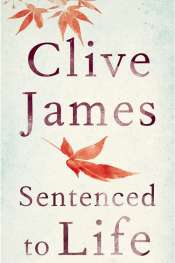 Peter Goldsworthy reviews 'Sentenced to Life' by Clive James