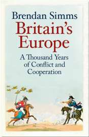 Glyn Davis reviews 'Britain's Europe: A thousand years of conflict and cooperation' by Brendan Simms