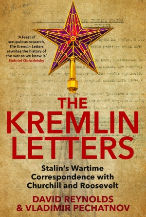 Sheila Fitzpatrick reviews 'The Kremlin Letters: Stalin's wartime correspondence with Churchill and Roosevelt' edited by David Reynolds and Vladimir Pechatnov
