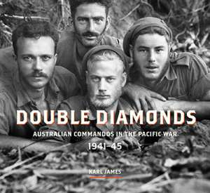 Kevin Foster reviews 'Double Diamonds: Australian commandos in the Pacific War 1941-45' by Karl James