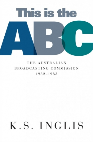 Leonie Kramer reviews 'This Is the ABC: The Australian Broadcasting Commission, 1932–1983' by Ken S. Inglis