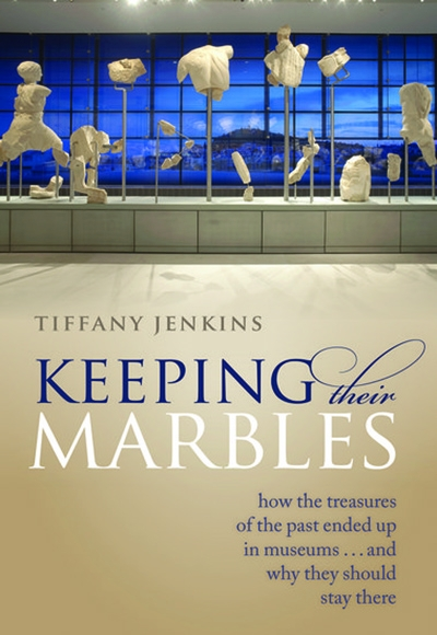 Christopher Allen reviews 'Keeping Their Marbles: How the treasures of the past ended up in museums ... and why they should stay there' by Tiffany Jenkins