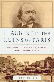 Gemma Betros reviews 'Flaubert in the Ruins of Paris: The story of a friendship, a novel, and a terrible year' by Peter Brooks