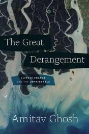 Tom Griffiths reviews 'The Great Derangement: Climate change and the unthinkable' by Amitav Ghosh