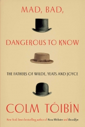 Simon Caterson reviews 'Mad, Bad, Dangerous to Know: The fathers of Wilde, Yeats and Joyce' by Colm Tóibín
