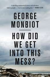 David Schlosberg reviews 'How Did We Get Into This Mess? Politics, equality, nature' by George Monbiot