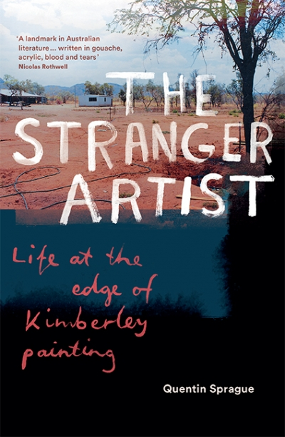 Luke Stegemann reviews 'The Stranger Artist: Life at the edge of Kimberley painting' by Quentin Sprague