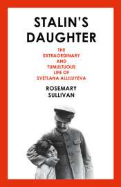 Sheila Fitzpatrick reviews 'Stalin's Daughter: The extraordinary and tumultuous life of Svetlana Alliluyeva' by Rosemary Sullivan