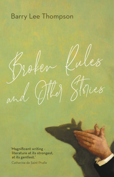 Elizabeth Bryer reviews 'Broken Rules and Other Stories' by Barry Lee Thompson