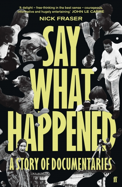 Belinda Smaill reviews 'Say What Happened: A story of documentaries' by Nick Fraser