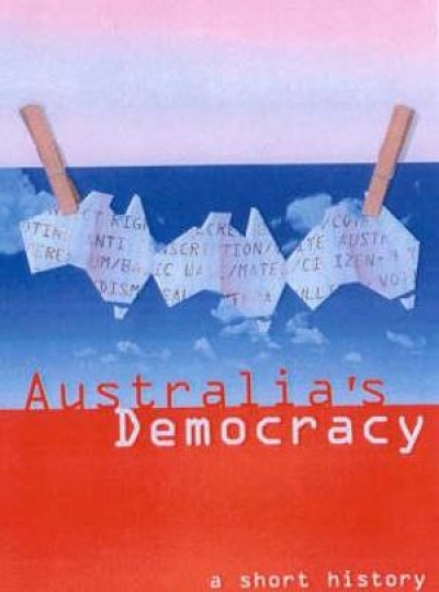 Patricia Grimshaw reviews 'Australia's Democracy: A short history' by John Hirst and 'The Citizens' Bargain: A documentary history of Australian views since 1890' edited by James Walter and Margaret Macleod