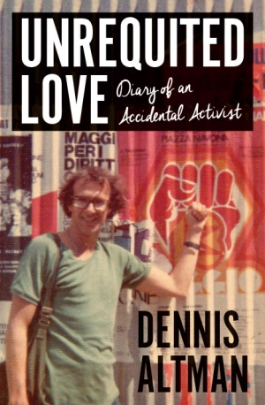 Sebastian Sharp reviews 'Unrequited Love: Diary of an accidental activist' by Dennis Altman