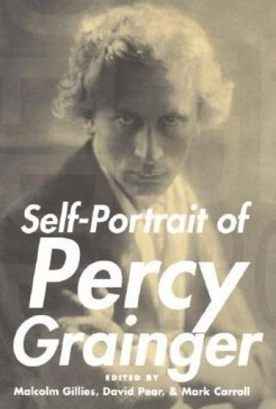 Michael Shmith reviews 'Self-Portrait of Percy Grainger' edited by Malcolm Gillies, David Pear, and Mark Carroll and 'Facing Percy Grainger' edited by David Pear