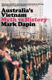 Michael Sexton reviews 'Australia's Vietnam: Myth vs history' by Mark Dapin