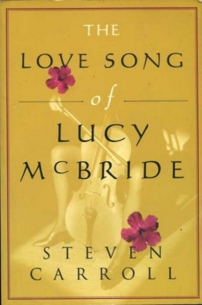 Kevin Brophy reviews 'The Love Song of Lucy McBride' by Steven Carroll