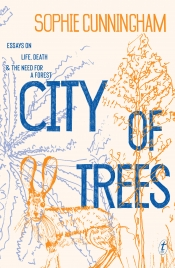 Johanna Leggatt reviews 'City of Trees: Essays on life, death and the need for a forest' by Sophie Cunningham