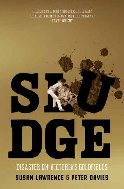 Alexandra Roginski reviews 'Sludge: Disaster on Victoria's goldfields' by Susan Lawrence and Peter Davies