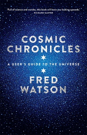Robyn Williams reviews 'Cosmic Chronicles: A user's guide to the universe' by Fred Watson