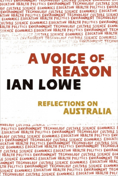 Susan Currie reviews 'A Voice of Reason: Reflections on Australia' by Ian Lowe