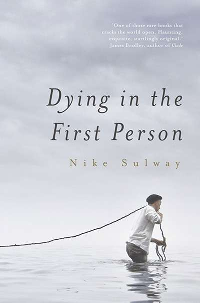 Shannon Burns reviews 'Dying in the First Person' by Nike Sulway
