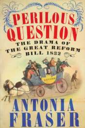 Neal Blewett reviews 'Perilous Question: The Drama of the Great Reform Bill 1832' by Antonia Fraser