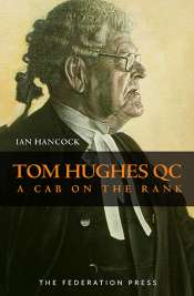 Peter Heerey reviews 'Tom Hughes QC: A cab on the rank' by Ian Hancock