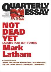 Dennis Altman reviews 'Not Dead Yet: Labor's Post-left Future (Quarterly Essay 49)' by Mark Latham