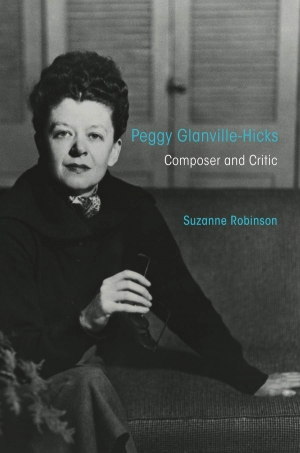 Jim Davidson reviews 'Peggy Glanville-Hicks: Composer and critic' by Suzanne Robinson